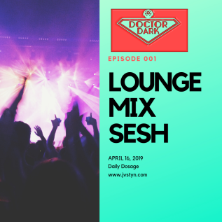 Daily Dosage: Lounge Mix Sesh Ep.001